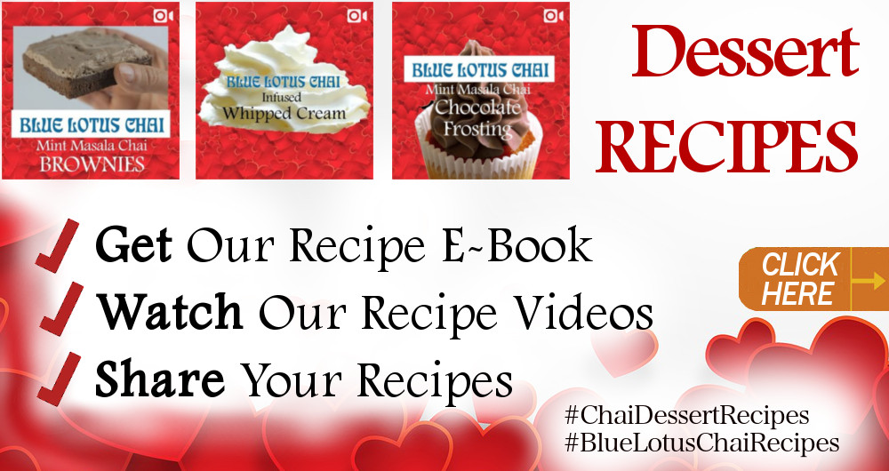 Chai Dessert Recipes - Download Our E-book Of Recipes at bluelotuschai.com/desserts - CLICK HERE